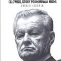 Andrzej Lubowski Zbig. Człowiek, który podminował Kreml
