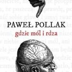 Paweł Pollak - gdzie mól i rdza